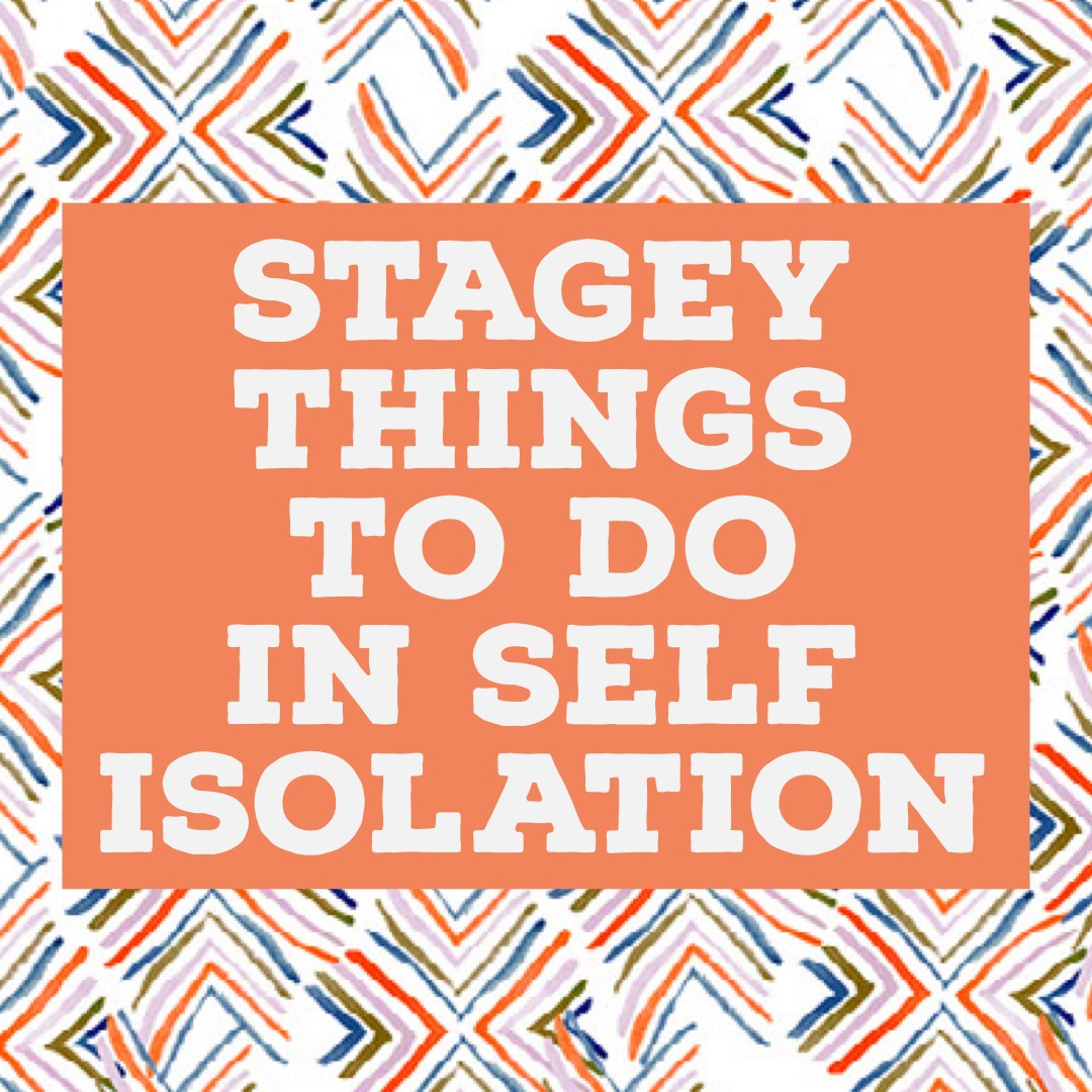 15 Stagey things to do in Self Isolation